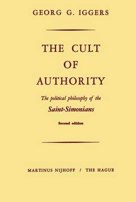 The Cult of Authority: The Political Philosophy of the Saint-Simonians