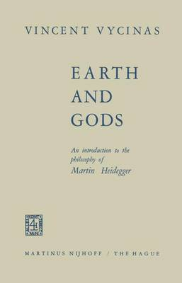 Earth and Gods: An Introduction to the Philosophy of Martin Heidegger