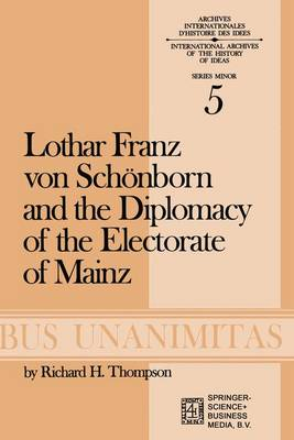 Lothar Franz von Schoenborn and the Diplomacy of the Electorate of Mainz: From the Treaty of Ryswick to the Outbreak of the War of the Spanish Succession