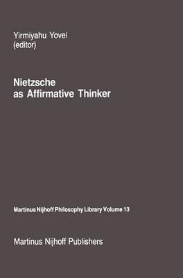 Nietzsche as Affirmative Thinker: Papers Presented at the Fifth Jerusalem Philosophical Encounter, April 1983