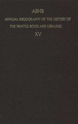 Annual Bibliography of the History of the Printed Book and Libraries: Volume 15: Publications of 1984 and additions from the preceding years