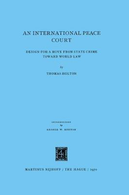 An International Peace Court: Design For A Move From State Crime Toward World Law