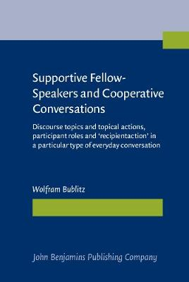 Supportive Fellow-Speakers and Cooperative Conversations: Discourse topics and topical actions, participant roles and 'recipientaction' in a particular type of everyday conversation