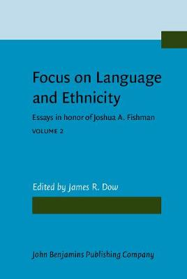 Focus on Language and Ethnicity: Essays in Honor of Joshua A. Fishman: Volume 2