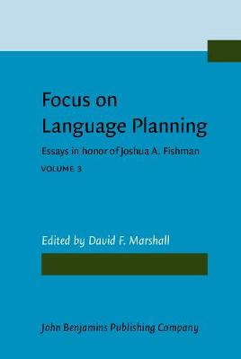 Focus on Language Planning: Essays in Honor of Joshua A. Fishman: Volume 3
