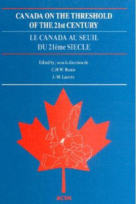 Canada on the Threshold of the 21st Century: European Reflections Upon the Future of Canada: 1st All-European Canadian Studies Conference: Selected Papers