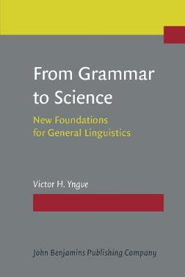 From Grammar to Science: New Foundations for General Linguistics