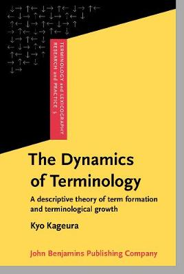 The Dynamics of Terminology: A descriptive theory of term formation and terminological growth