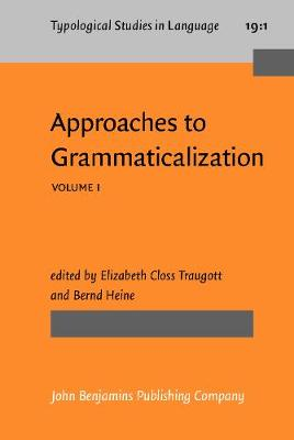 Approaches to Grammaticalization: v. 1: Theoretical and Methodological Issues
