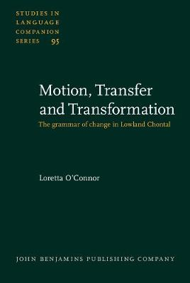 Motion, Transfer and Transformation: The grammar of change in Lowland Chontal