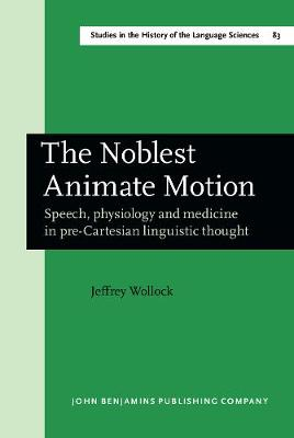 The Noblest Animate Motion: Speech, physiology and medicine in pre-Cartesian linguistic thought