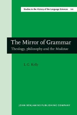 The Mirror of Grammar: Theology, philosophy and the <i>Modistae</i>