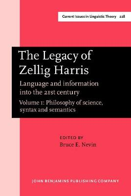 The Legacy of Zellig Harris: Language and Information into the 21st Century: v. 1: Philosophy of Science, Syntax and Semantics