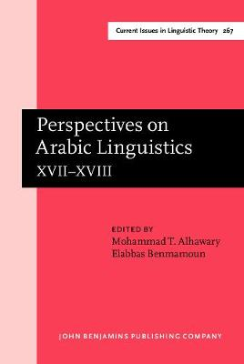 Perspectives on Arabic Linguistics: Papers from the annual symposium on Arabic linguistics. Volume XVII-XVIII: Alexandria, 2003 and Norman, Oklahoma 2004