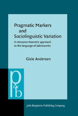 Pragmatic Markers and Sociolinguistic Variation: A relevance-theoretic approach to the language of adolescents