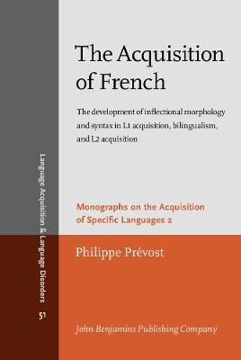 The Acquisition of French: The development of inflectional morphology and syntax in L1 acquisition, bilingualism, and L2 acquisition