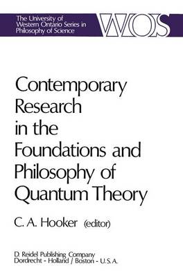 Contemporary Research in the Foundations and Philosophy of Quantum Theory: Proceedings of a Conference held at the University of Western Ontario, London, Canada
