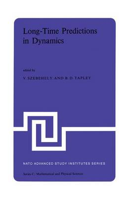 Long-Time Predictions in Dynamics: Proceedings of the NATO Advanced Study Institute held in Cortina d'Ampezzo, Italy, August 3-16, 1975