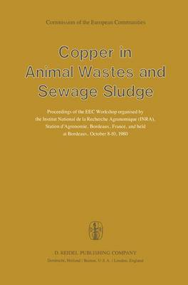 Copper in Animal Wastes and Sewage Sludge: Proceedings of the EEC Workshop organised by the Institut National de la Recherche Agronomique (INRA), Station d'Agronomie, Bordeaux, France, and held at Bordeaux, October 8-10, 1980