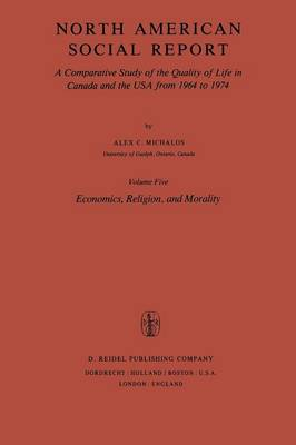 North American Social Report: A Comparative Study of the Quality of Life in Canada and the USA from 1964 to 1974.Vol. 5: Economics, Religion and Morality