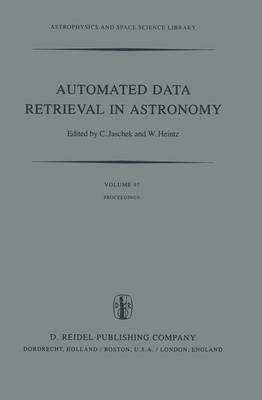 Automated Data Retrieval in Astronomy: Proceedings of the 64th Colloquium of the International Astronomical Union held in Strasbourg, France, July 7-10, 1981
