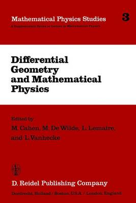 Differential Geometry and Mathematical Physics: Lectures given at the Meetings of the Belgian Contact Group on Differential Geometry held at Liege, May 2-3, 1980 and at Leuven, February 6-8, 1981