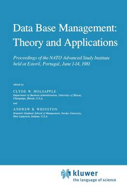 Data Base Management: Theory and Applications: Proceedings of the NATO Advanced Study Institute held at Estoril, Portugal, June 1-14, 1981
