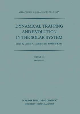 Dynamical Trapping and Evolution in the Solar System: Proceedings of the 74th Colloquium of the International Astronomical Union Held in Gerakini, Chalkidiki, Greece, 30 August - 2 September, 1982