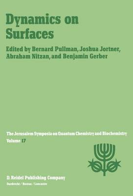 Dynamics on Surfaces: Proceedings of the Seventeenth Jerusalem Symposium on Quantum Chemistry and Biochemistry Held in Jerusalem, Israel, 30 April - 3 May, 1984