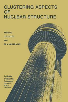Clustering Aspects of Nuclear Structure: Invited Papers presented at the 4th International Conference on Clustering Aspects of Nuclear Structure and Nuclear Reactions, Chester, United Kingdom, 23-27 July, 1984