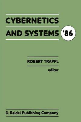 Cybernetics and Systems '86: Proceedings of the Eighth European Meeting on Cybernetics and Systems Research, organized by the Austrian Society for Cybernetic Studies, held at the University of Vienna, Austria, 1-4 April 1986
