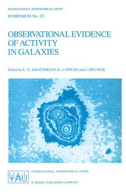 Observational Evidence of Activity in Galaxies: Proceedings of the 121st Symposium of the International Astronomical Union Held in Byurakan, Armenia, U.S.S.R., June 3-7, 1986