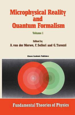 Microphysical Reality and Quantum Formalism: Proceedings of the Conference `Microphysical Reality and Quantum Formalism' Urbino, Italy, September 25th - October 3rd, 1985 Volume 1
