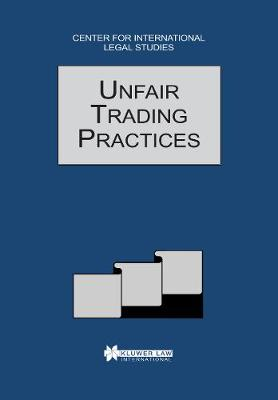 Unfair Trading Practices: The Comparative Law Yearbook of International Business