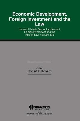 Economic Development, Foreign Investment and the Law: Issues of Private Sector Involvement, Foreign Investment and the Rule of Law in a New Era