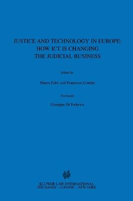 Justice and Technology in Europe: How ICT is Changing the Judicial Business: How ICT is Changing the Judicial Business