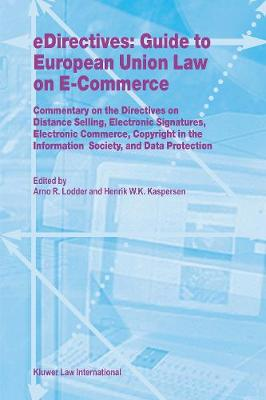 eDirectives: Guide to European Union Law on E-Commerce: Commentary on the Directives on Distance Selling, Electronic Signatures, Electronic Commerce, Copyright in the Information Society, and Data Protection