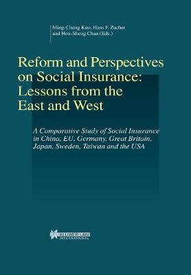 Reform and Perspectives on Social Insurance: Lessons from the East and West: A Comparative Study of Social Insurance in China, Eu, Germany, Great Britain, Japan, Sweden, Taiwan and the USA