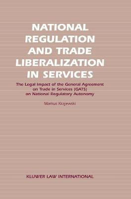 National Regulation and Trade Liberalisation in Services: the Legal Impact of the General Agreement on Trade in Services (GATS) on National Regulatory Autonomy