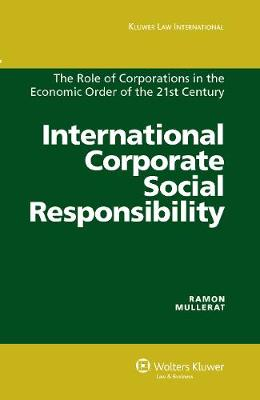 International Corporate Social Responsibility: The Role of Corporations in the Economic Order of the 21st Century