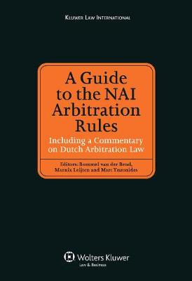 A Guide to the NAI Arbitration Rules: Including a Commentary on Dutch Arbitration Law