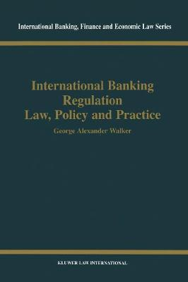 International Banking Regulation Law, Policy and  Practice