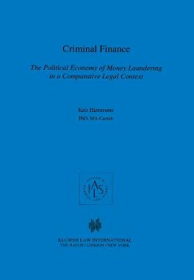Criminal Finance: The Political Economy of Money Laundering in a Comparative Legal Context