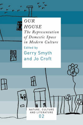 Our House: The Representation of Domestic Space in Modern Culture