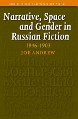 Narrative, Space and Gender in Russian Fiction: 1846-1903