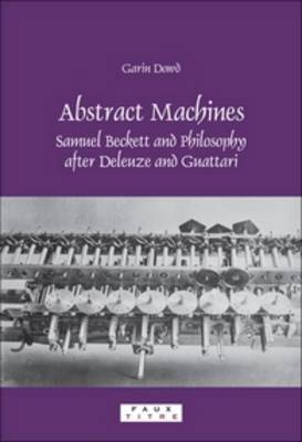 Abstract Machines: Samuel Beckett and Philosophy after Deleuze and Guattari
