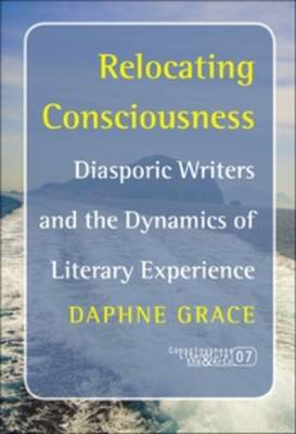 Relocating Consciousness: Diasporic Writers and the Dynamics of Literary Experience
