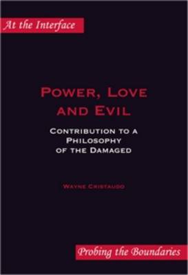 Power, Love and Evil: Contribution to a Philosophy of the Damaged