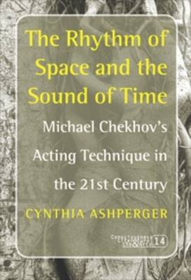 The Rhythm of Space and the Sound of Time: Michael Chekhov's Acting Technique in the 21st Century
