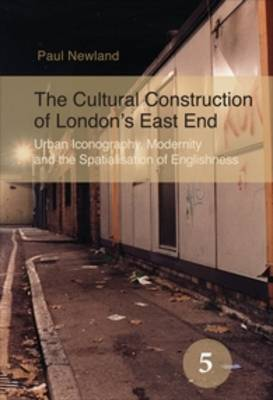The Cultural Construction of London's East End: Urban Iconography, Modernity and the Spatialisation of Englishness